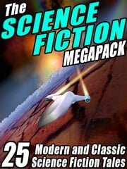The Science Fiction Megapack: 25 Classic Science Fiction Stories - 25 Classic Science Fiction Stories ebook by Robert Silverberg