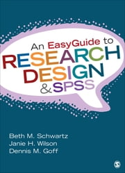 An EasyGuide to Research Design & SPSS ebook by Dr. Beth M. Schwartz, Dr. Janie H. Wilson, Dennis M. Goff