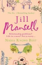Nadia Knows Best - A warm and witty tale of love, lust and family drama ebook by Jill Mansell