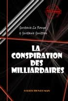 La conspiration des milliardaires (Tomes I, II, III & IV) - Edition intégrale ebook by Gustave Le Rouge, Gustave  Guitton