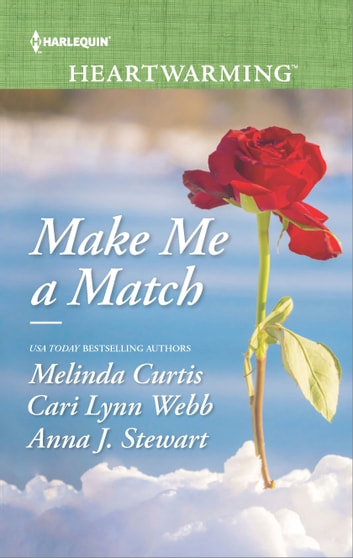 Make Me a Match - A Clean Romance ebook by Melinda Curtis,Cari Lynn Webb,Anna J. Stewart