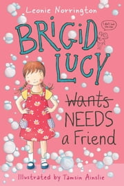 Brigid Lucy: Brigid Lucy Needs A Best Friend ebook by Leonie Norrington,Tamsin Ainslie