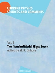 The Standard Model Higgs Boson: Selections and Comments ebook by Einhorn, M.B.