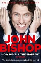 How Did All This Happen? ebook by John Bishop