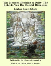 The Mormon Doctrine of Deity: The Roberts-Van Der Donckt Discussion ebook by Brigham Henry Roberts