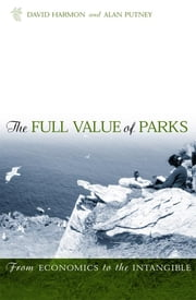 The Full Value of Parks - From Economics to the Intangible ebook by David Harmon,Allen Putney
