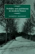 Nobility and patrimony in modern France ebook by Elizabeth Chalmers MacKnight, Maire Cross