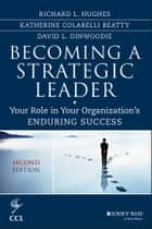 Becoming a Strategic Leader - Your Role in Your Organization's Enduring Success ebook by Richard L. Hughes, Katherine M. Beatty, David Dinwoodie