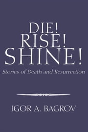Die! Rise! Shine! ebook by Igor A. Bagrov