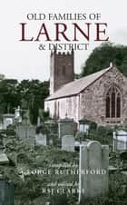 Old Families of Larne and District ebook by RSJ Clarke