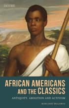 African Americans and the Classics - Antiquity, Abolition and Activism ebook by Margaret Malamud