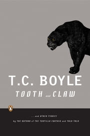 Tooth and Claw - and Other Stories ebook by T.C. Boyle