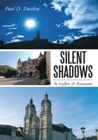 Silent Shadows - St Gallen & Konstanz ebook by Paul D. Dasilva