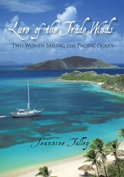 Lure of the Trade Winds - Two Women Sailing the Pacific Ocean ebook by Jeannine Talley