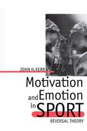 Motivation and Emotion in Sport - Reversal Theory ebook by John H. Kerr