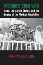 Mexico's Cold War ebook by Renata Keller