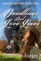 Mail Order Bride - Deadlines And Love Lines - Mail Order Brides Of Small Flats, #2 ebook by
