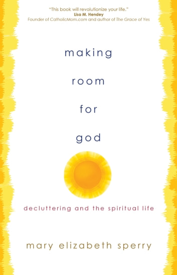 Making Room for God - Decluttering and the Spiritual Life ebook by Mary Elizabeth Sperry