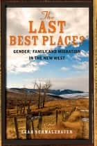 The Last Best Place? - Gender, Family, and Migration in the New West ebook by Leah Schmalzbauer