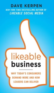 Likeable Business: Why Today's Consumers Demand More and How Leaders Can Deliver ebook by Dave Kerpen,Theresa Braun,Valerie Pritchard