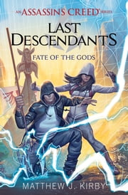 Fate of the Gods (Last Descendants: An Assassin's Creed Novel Series #3) ebook by Matthew J. Kirby