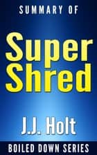Super Shred: The Big Results Diet: 4 Weeks 20 Pounds Lose It Faster! By Ian K. Smith... Summarized ebook by J.J. Holt