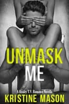 Unmask Me ebook by Kristine Mason