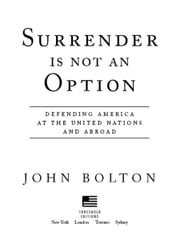 Surrender Is Not an Option - Defending America at the United Nations ebook by John Bolton