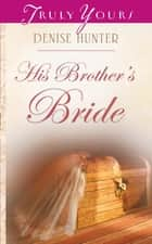 His Brother's Bride ebook by Denise Hunter