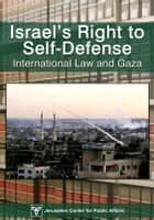 Israel's Right of Self-Defense: International Law and Gaza ebook by Jerusalem Center for Public Affairs