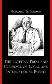 The Egyptian Press and Coverage of Local and International Events ebook by Mohamed El-Bendary