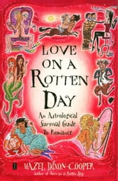 Love on a Rotten Day - An Astrological Survival Guide to Romance ebook by Hazel Dixon-Cooper