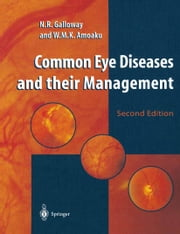 Common Eye Diseases and their Management ebook by Nicholas Robert Galloway,Winfried Mawutor Kwaku Amoaku