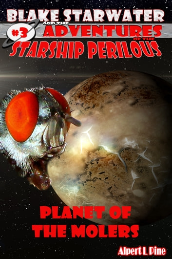 Planet of the Molers (Starship Perilous Adventure #3) ebook by Alpert L Pine