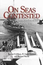 On Seas Contested - The Seven Great Navies of the Second World War ebook by Vincent  P. OHara