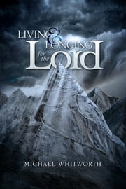 Living & Longing for the Lord: A Guide to 1–2 Thessalonians ebook by Michael Whitworth