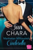Manhattan Millionaire's Cinderella: HarperImpulse Contemporary Romance ebook by Sun Chara