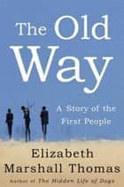 The Old Way ebook by Elizabeth Marshall Thomas