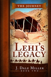 Lehi's Legacy: The Journey ebook by J. Dale Miller
