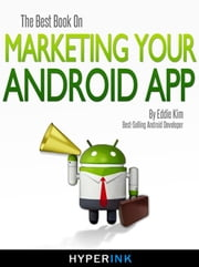 The Best Book On Marketing Your Android App ebook by Eddie Kim (Android App Developer)