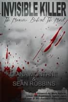 Invisible Killer - The Monster Behind the Mask ebook by Diana Montane, Sean Robbins