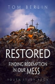 Restored Youth Study Book - Finding Redemption in Our Mess ebook by Tom Berlin