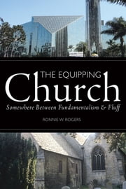 The Equipping Church - Somewhere Between Fundamentalism and Fluff ebook by Ronnie W. Rogers