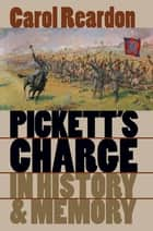 Pickett's Charge in History and Memory ebook by Carol Reardon