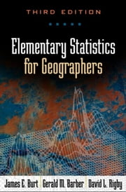 Elementary Statistics for Geographers, Third Edition ebook by Burt, James E.