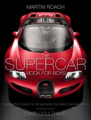 The Supercar Book for Boys: The Complete Guide to the Machines that Make Our Jaws Drop ebook by Martin Roach