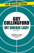 My Unfair Lady ebook by Guy Cullingford