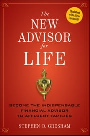 The New Advisor for Life - Become the Indispensable Financial Advisor to Affluent Families ebook by Stephen D. Gresham