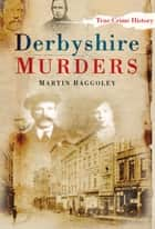 Derbyshire Murders ebook by Martin Baggoley