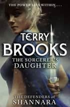 The Sorcerer's Daughter - The Defenders of Shannara ebook by